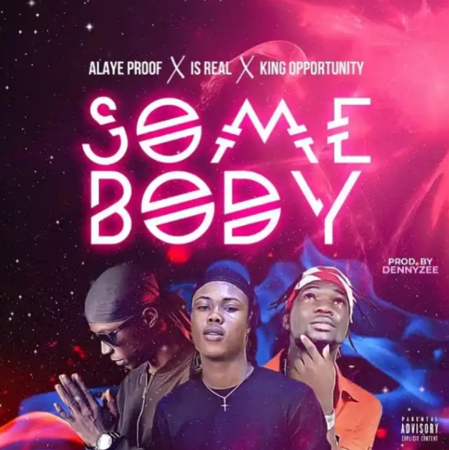 Alaye Proof Ft Is Real & King Opportunity - Somebody